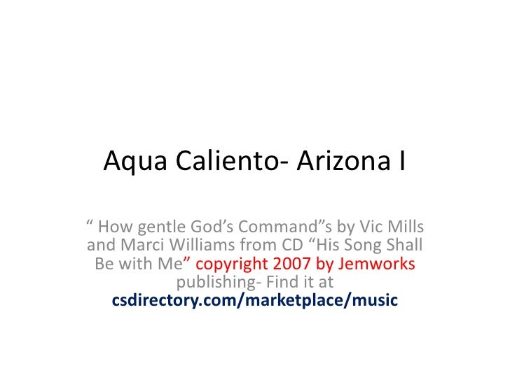 """Aqua Caliento- Arizona I<br />"""" How gentle God's Command""""sby Vic Mills and Marci Williams from CD """"His Song Shall Be with ..."""