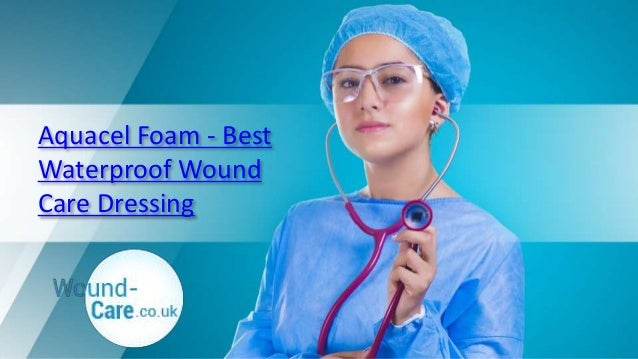 Aquacel Foam - Best Waterproof Wound Care Dressing