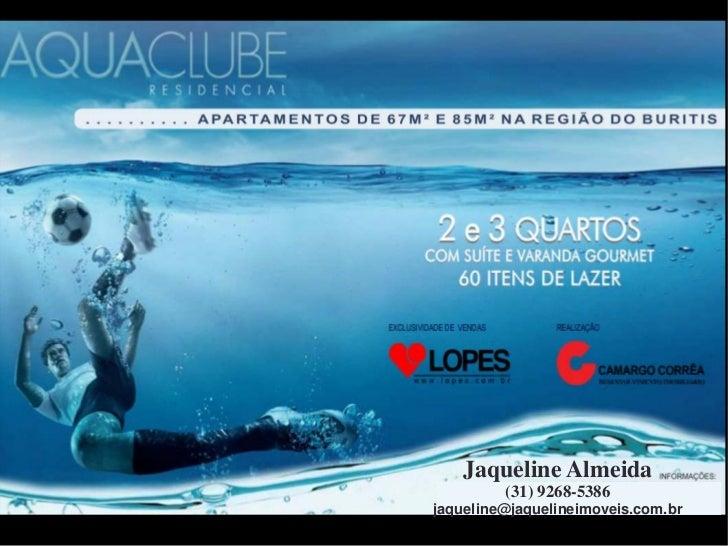 Jaqueline Almeida         (31) 9268-5386jaqueline@jaquelineimoveis.com.br