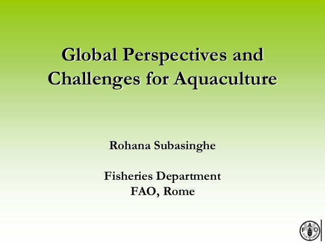 Global Perspectives andGlobal Perspectives and Challenges for AquacultureChallenges for Aquaculture Rohana SubasingheRohan...
