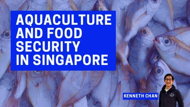 AQUACULTURE ANDFOOD SECURITY INSINGAPORE KENNETH CHAN