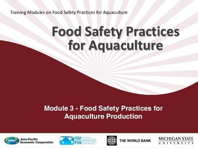 Food Safety Practices for Aquaculture Training Modules on Food Safety Practices for Aquaculture Module 3 - Food Safety Pra...