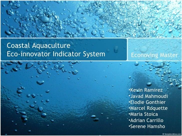 Coastal AquacultureEco-innovator Indicator System    Econoving Master                                 •Kevin Ramirez      ...