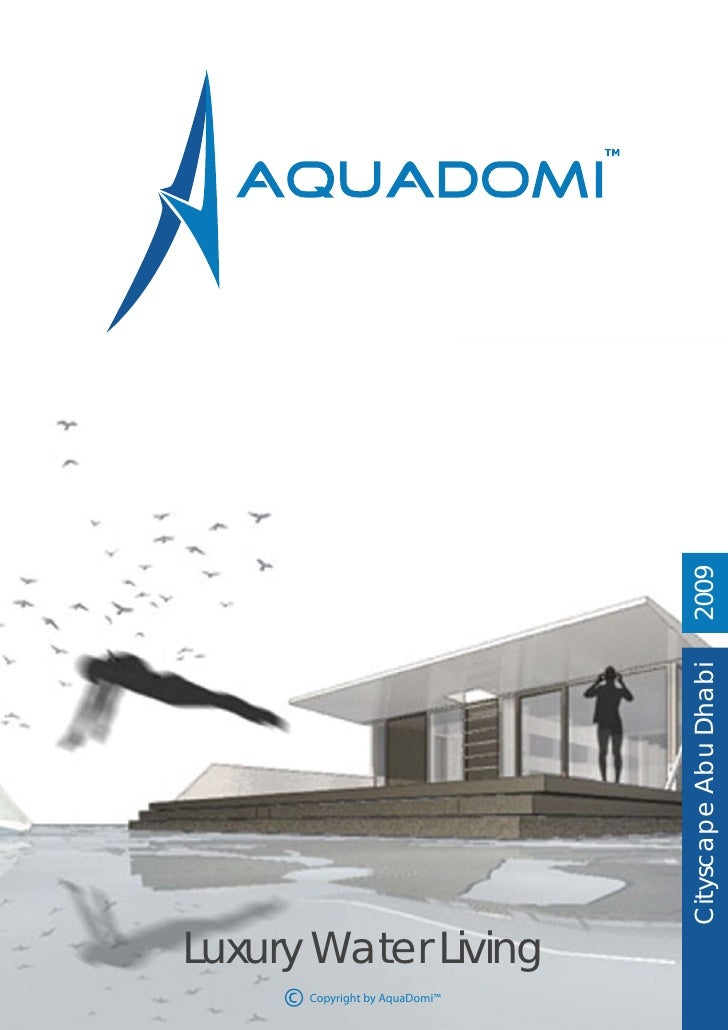 2009                                Cityscape Abu Dhabi     Luxury Water Living       Copyright by AquaDomi™