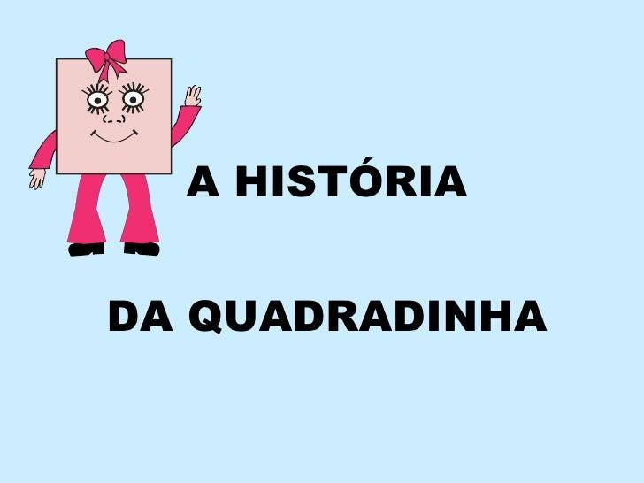 A HISTÓRIADA QUADRADINHA