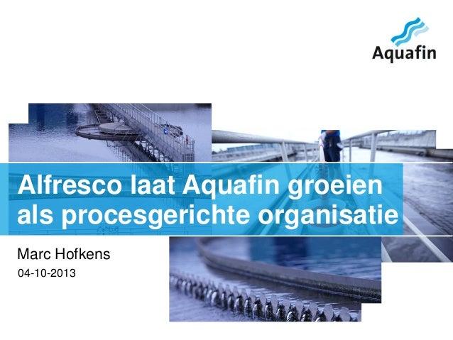 04-10-2013 Marc Hofkens Alfresco laat Aquafin groeien als procesgerichte organisatie