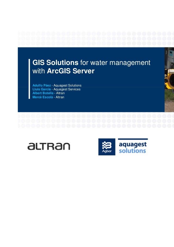 GIS Solutions for water managementwith ArcGIS ServerAdulfo Páez - Aquagest SolutionsLluis Garcia - Aquagest ServicesAlbert...