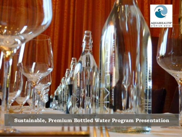 TM ® Sustainable, Premium Bottled Water Program Presentation
