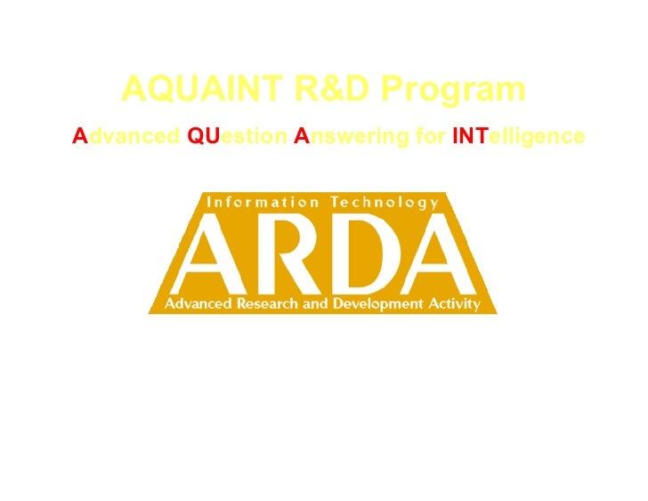 AQUAINT R&D ProgramAdvanced QUestion Answering for INTelligence             Dr. John D. Prange          AQUAINT Program Di...