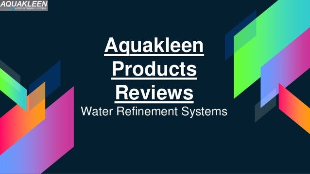 Aquakleen Products Reviews Water Refinement Systems