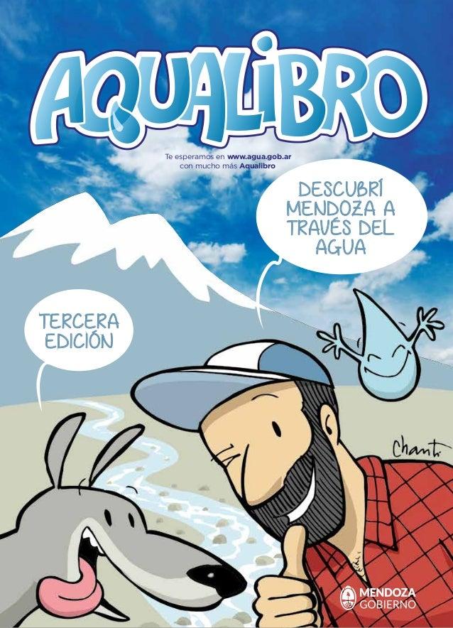 IRRIGACIÓN Te esperamos en www.agua.gob.ar con mucho más Aqualibro EDICIÓN TERCERA DESCUBRÍ MENDOZA A TRAVÉS DEL AGUA