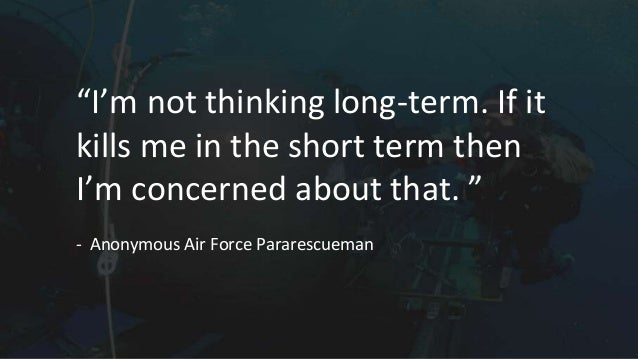 """""""I'm not thinking long-term. If it kills me in the short term then I'm concerned about that. """" - Anonymous Air Force Parar..."""