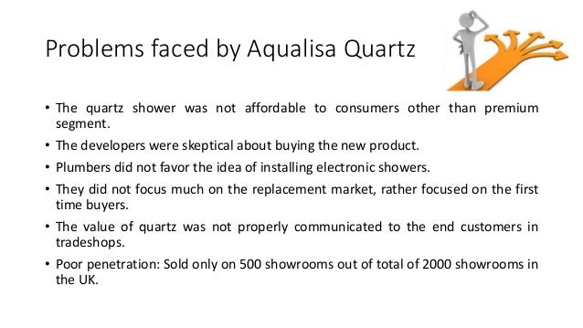 aqualisa quartz value proposition Value proposition to plumers: niche or mainstream is the quartz a niche product or a mainstream product showrooms: quartz product has had the most success in this.