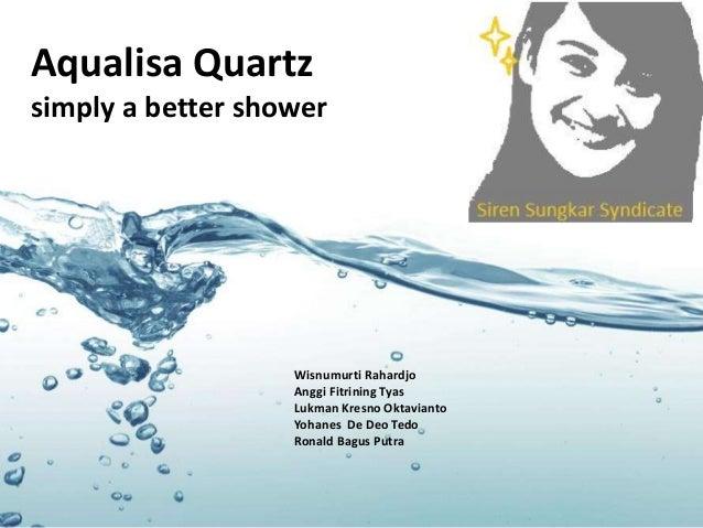 Aqualisa Quartz simply a better shower Wisnumurti Rahardjo Anggi Fitrining Tyas Lukman Kresno Oktavianto Yohanes De Deo Te...