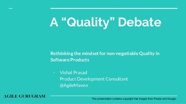 "A ""Quality"" Debate Rethinking the mindset for non-negotiable Quality in Software Products - Vishal Prasad Product Developm..."