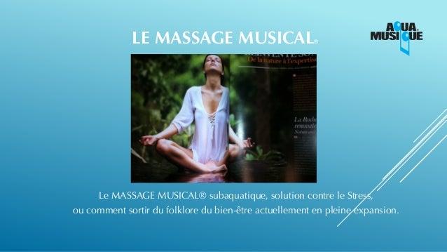 LE MASSAGE MUSICAL® Le MASSAGE MUSICAL® subaquatique, solution contre le Stress, ou comment sortir du folklore du bien-êtr...