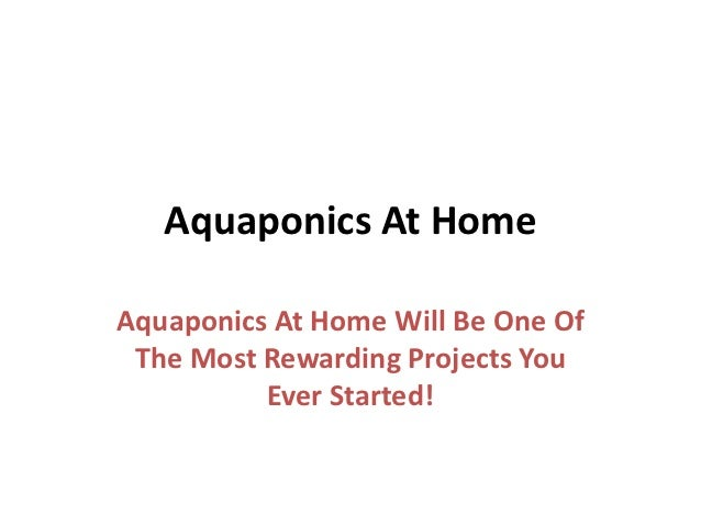 Aquaponics At HomeAquaponics At Home Will Be One Of The Most Rewarding Projects You          Ever Started!