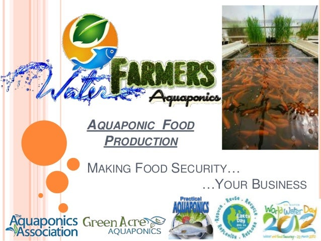 AQUAPONIC FOOD  PRODUCTIONMAKING FOOD SECURITY…                …YOUR BUSINESS