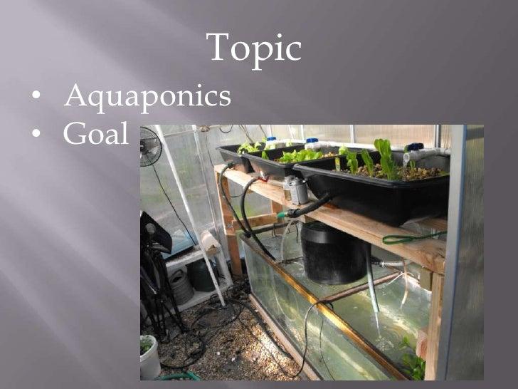 Topic• Aquaponics• Goal