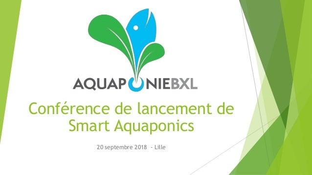 Conférence de lancement de Smart Aquaponics 20 septembre 2018 - Lille