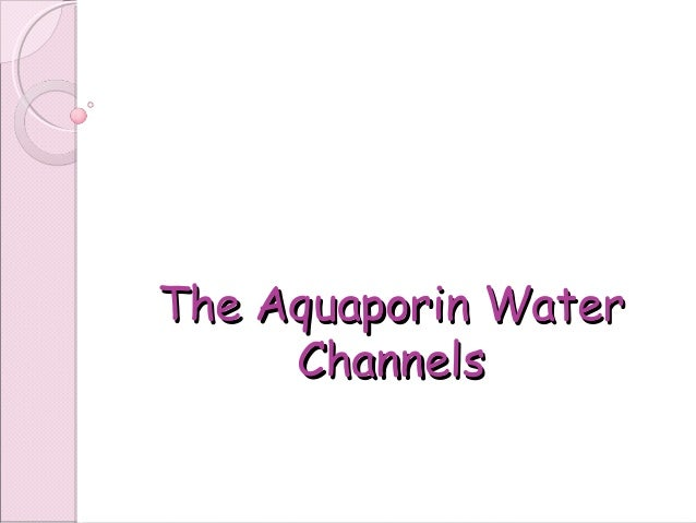 The Aquaporin WaterThe Aquaporin Water ChannelsChannels