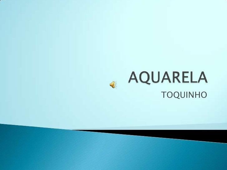 AQUARELA<br />TOQUINHO<br />