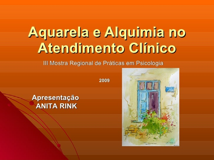 Aquarela e Alquimia no  Atendimento Clínico   III Mostra Regional de Práticas em Psicologia                        2009   ...