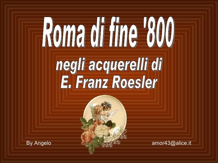 Roma di fine '800 negli acquerelli di E. Franz Roesler By Angelo  [email_address]
