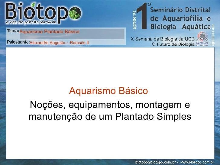 Aquarismo Básico   Noções, equipamentos, montagem e manutenção de um Plantado Simples