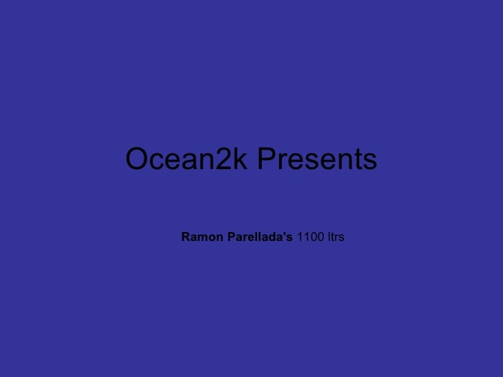 Ocean2k Presents Ramon Parellada's  1100 ltrs