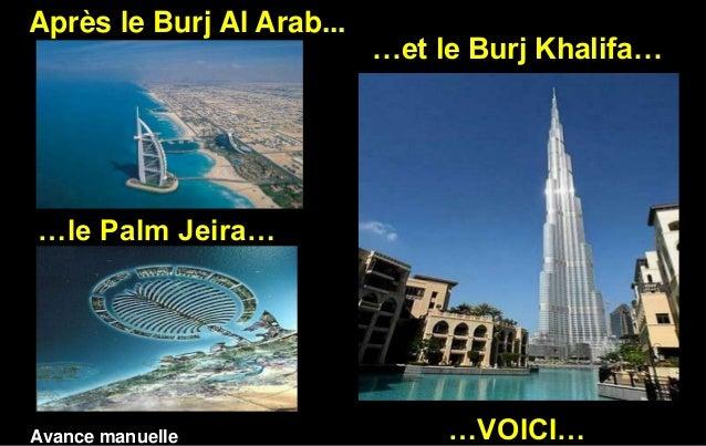 Après le Burj Al Arab...  …et le Burj Khalifa…  …le Palm Jeira…  Avance manuelle  …VOICI…