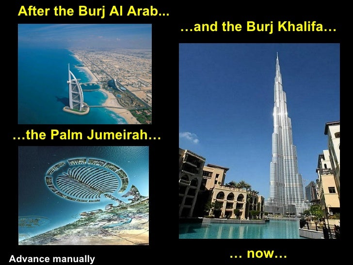 After the Burj Al Arab...                             …and the Burj Khalifa……the Palm Jumeirah…Advance manually           ...
