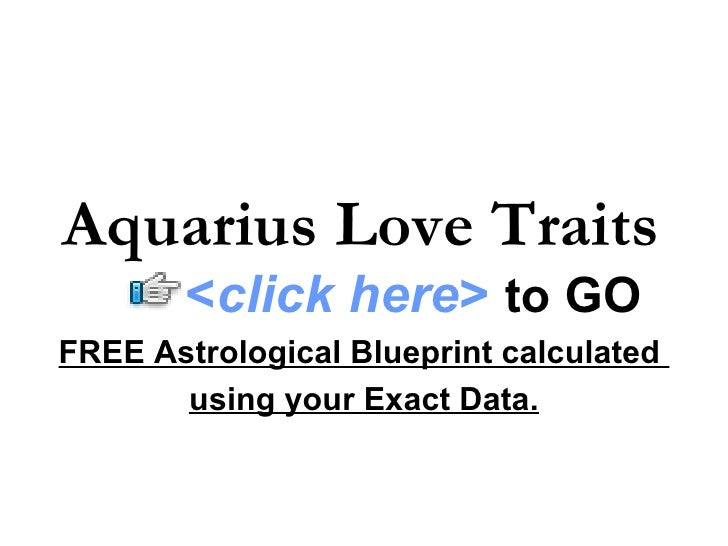 Aquarius Love Traits FREE Astrological Blueprint calculated  using your Exact Data. < click here >   to   GO