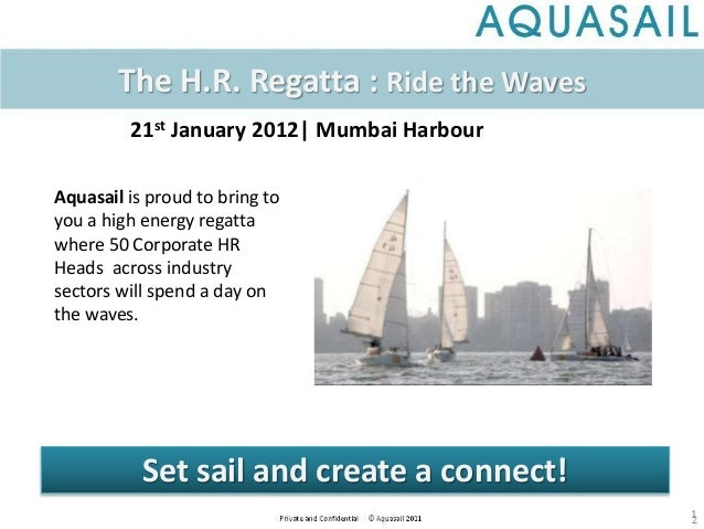 1 Aquasail is proud to bring to you a high energy regatta where 50 Corporate HR Heads across industry sectors will spend a...
