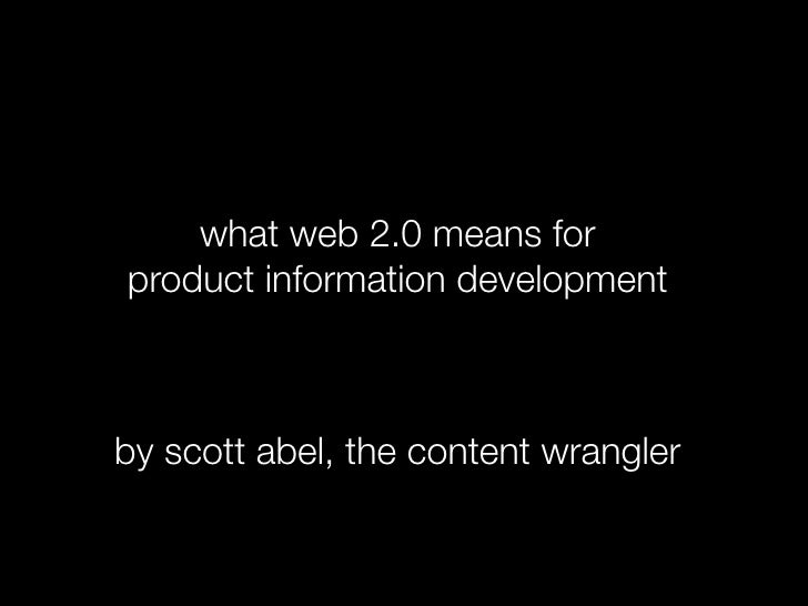 what web 2.0 means for product information development    by scott abel, the content wrangler