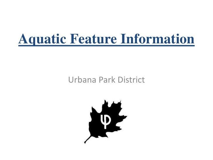 Aquatic Feature Information<br />Urbana Park District<br />