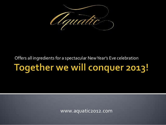 Offers all ingredients for a spectacular New Year's Eve celebration                        www.aquatic2012.com