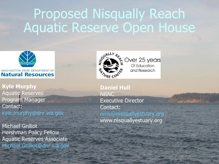 Proposed Nisqually Reach Aquatic Reserve Open House Kyle Murphy Aquatic Reserves  Program Manager Contact: [email_address]...