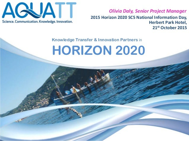 Olivia Daly, Senior Project Manager 2015 Horizon 2020 SC5 National Information Day, Herbert Park Hotel, 21st October 2015 ...
