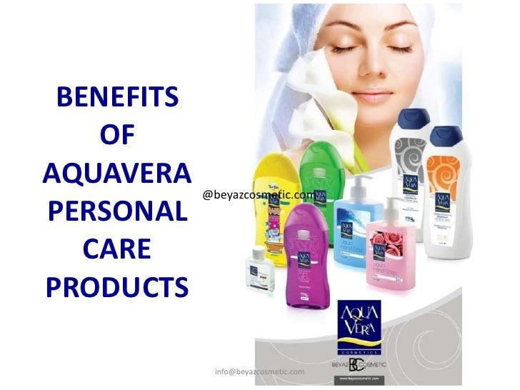 BENEFITS OF AQUAVERA PERSONAL CARE PRODUCTS<br />info@beyazcosmetic.com<br />@beyazcosmetic.com<br />