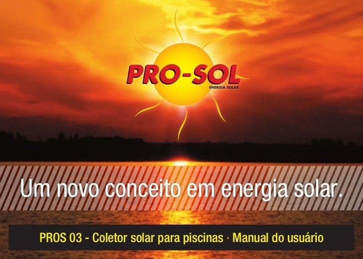 Um novo conceito em energia solar.  PROS 03 - Coletor solar para piscinas · Manual do usuário