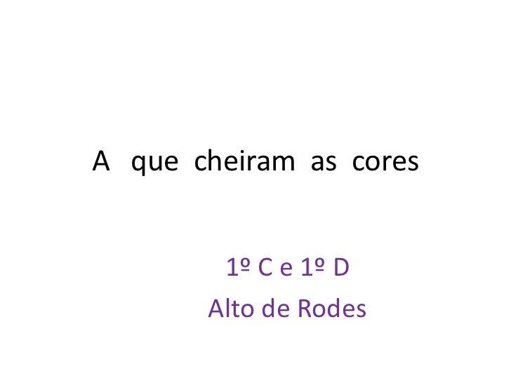 A   que  cheiram  as  cores<br />1º C e 1º D<br />Alto de Rodes<br />