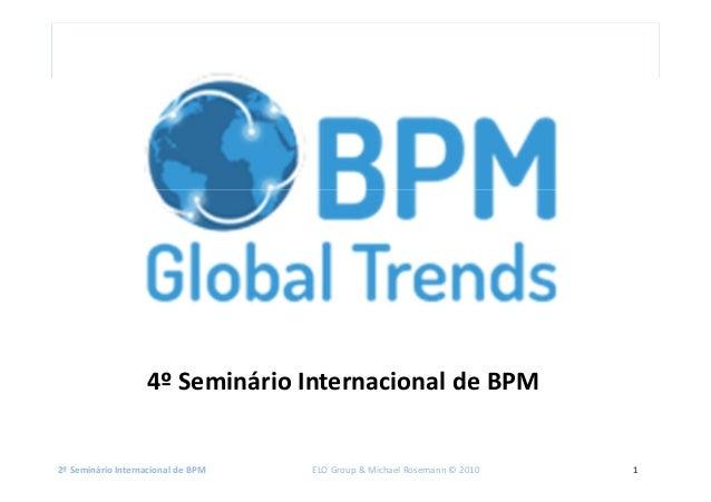 2º Seminário Internacional de BPM ELO Group & Michael Rosemann © 2010 1 4º Seminário Internacional de BPM