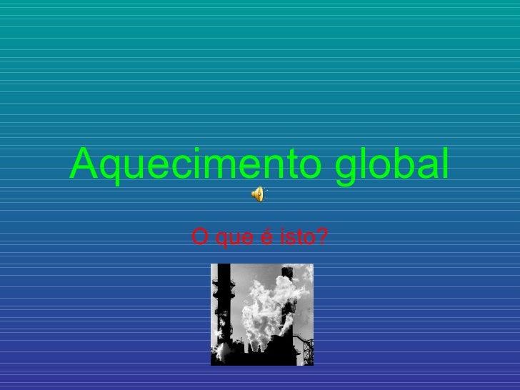 Aquecimento global O que é isto?