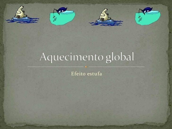 Efeito estufa<br />Aquecimento global<br />