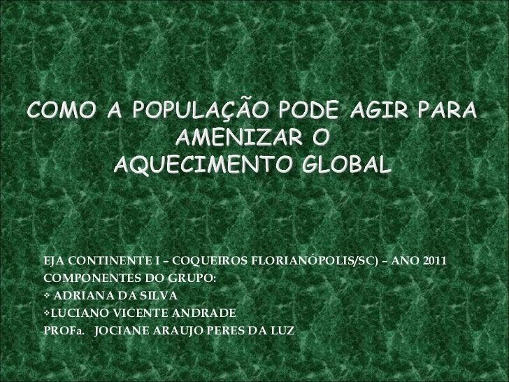 <ul><li>EJA CONTINENTE I – COQUEIROS FLORIANÓPOLIS/SC) – ANO 2011 </li></ul><ul><li>COMPONENTES DO GRUPO: </li></ul><ul><l...