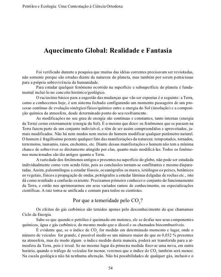 Petróleo e Ecologia: Uma Contestação àCiênciaOrtodoxa            Aquecimento Global: Realidade e Fantasia        Foi ve...