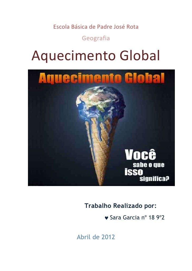 Escola Básica de Padre José Rota             GeografiaAquecimento Global              Trabalho Realizado por:             ...