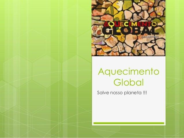 Aquecimento  GlobalSalve nosso planeta !!!