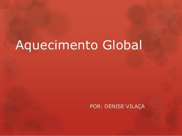 Aquecimento GlobalPOR: DENISE VILAÇA